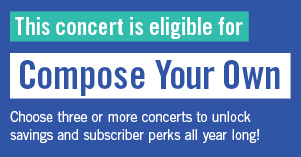 This concert is eligible for Compose Your Own. Click to learn more!