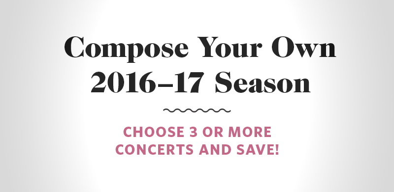 Compose your own 2016-17 Season. Click to learn more.