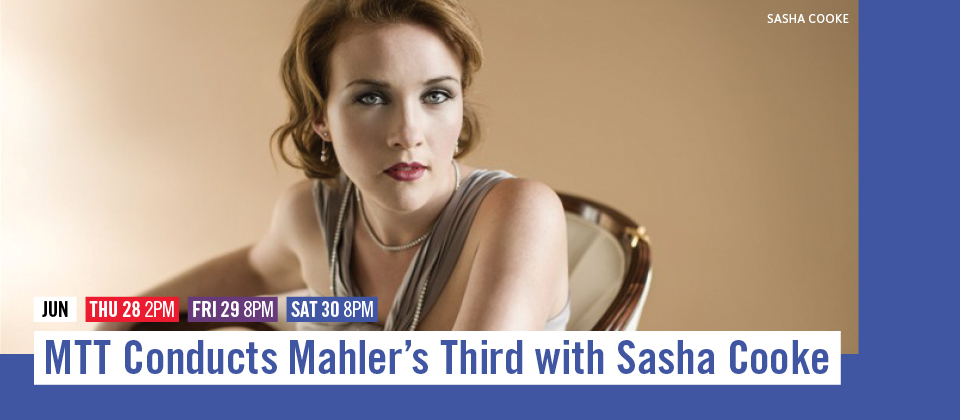 June 28, 29 and 30: MTT Conducts Mahler's Third with Sasha Cooke