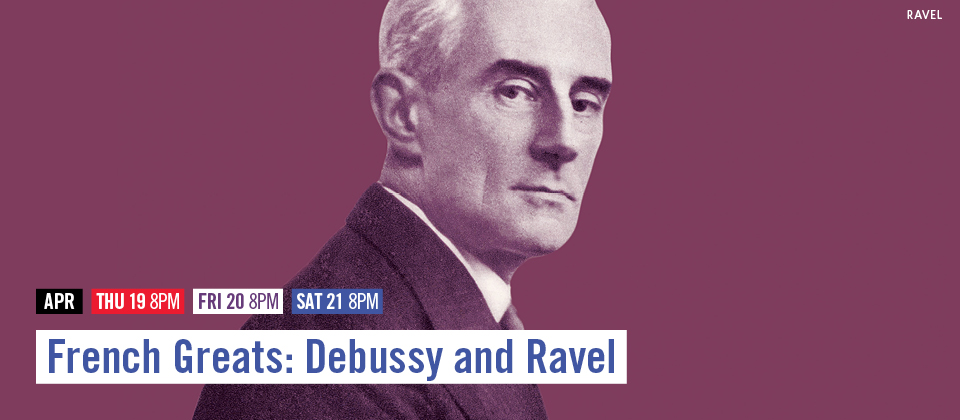 Apr 19-21: French Greats: Debussy and Ravel