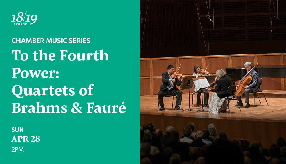To the Fourth Power: Quartets of Brahms and Fauré  Chamber Music Series